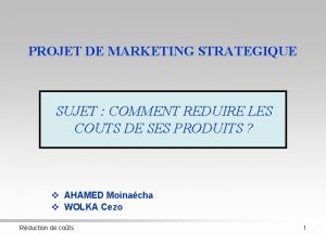 PROJET DE MARKETING STRATEGIQUE SUJET COMMENT REDUIRE LES