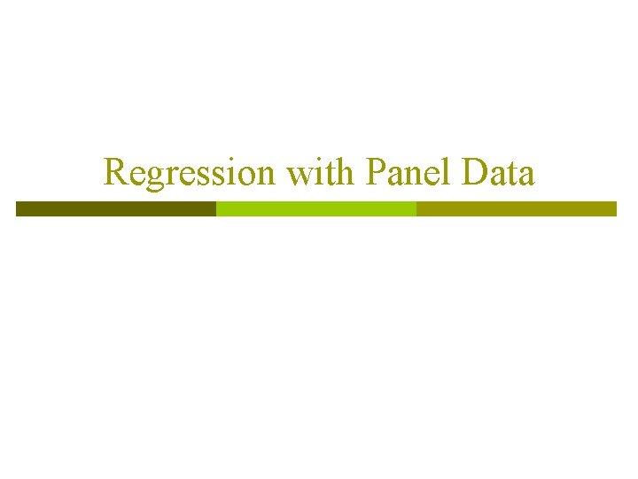 Regression with Panel Data Panel Data p Panel