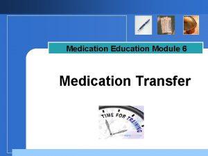 Medication Education Module 6 Medication Transfer Company LOGO