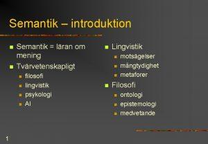 Semantik introduktion n n Semantik lran om mening