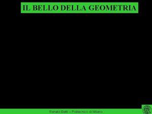 IL BELLO DELLA GEOMETRIA Renato Betti Politecnico di