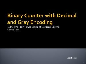 Binary Counter with Decimal and Gray Encoding ELEC