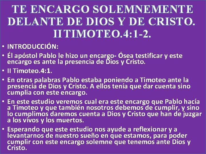 TE ENCARGO SOLEMNEMENTE DELANTE DE DIOS Y DE
