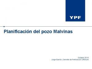 Planificacin del pozo Malvinas Octubre 2010 Jorge Barrn