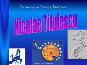 Precursori ai Uniunii Europene Unit n diversitate este