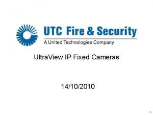Ultra View IP Fixed Cameras 14102010 1 Ultra