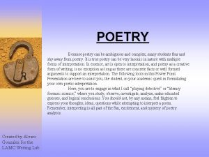 POETRY Because poetry can be ambiguous and complex