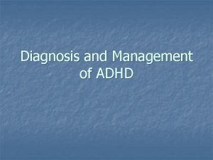 Diagnosis and Management of ADHD ADHD Attention deficit