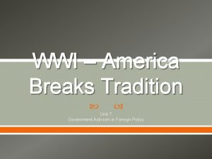WWI America Breaks Tradition Unit 7 Government Activism