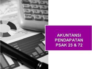 AKUNTANSI PENDAPATAN PSAK 23 72 Agenda Pendapatan PSAK