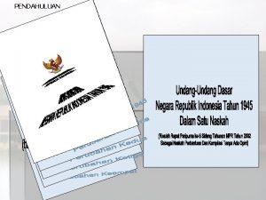 PENDAHULUAN PENDAHULUAN PROSES PERUBAHAN UUD NEGARA REPUBLIK INDONESIA
