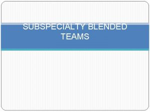 SUBSPECIALTY BLENDED TEAMS Blended Subspecialty Experiences Endo PL1