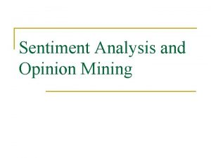 Sentiment Analysis and Opinion Mining Introduction n Sentiment