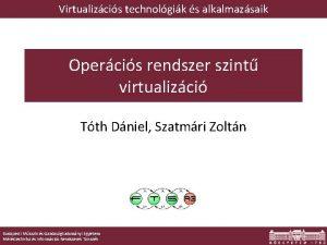 Virtualizcis technolgik s alkalmazsaik Opercis rendszer szint virtualizci