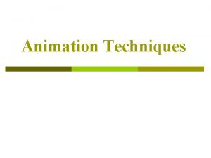 Animation Techniques Early Animation Processes p p p