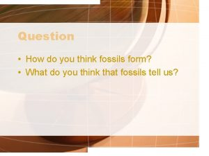 Question How do you think fossils form What