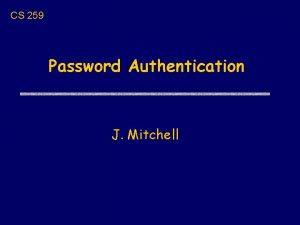 CS 259 Password Authentication J Mitchell User Password