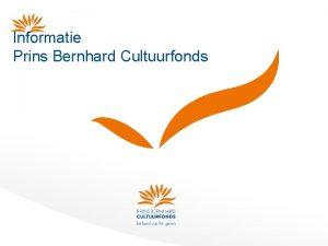 Informatie Prins Bernhard Cultuurfonds Prins Bernhard Cultuurfonds Algemene