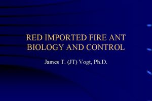 RED IMPORTED FIRE ANT BIOLOGY AND CONTROL James