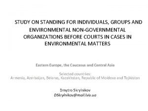 STUDY ON STANDING FOR INDIVIDUALS GROUPS AND ENVIRONMENTAL