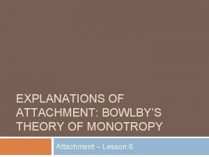 EXPLANATIONS OF ATTACHMENT BOWLBYS THEORY OF MONOTROPY Attachment