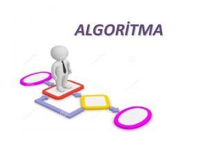 ALGORTMA Algoritma Nedir Bilgisayar programlarken algoritmalar kullanrz Algoritma