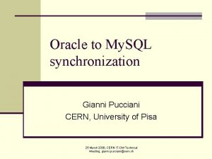 Oracle to My SQL synchronization Gianni Pucciani CERN