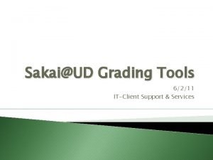 SakaiUD Grading Tools 6211 ITClient Support Services Grading
