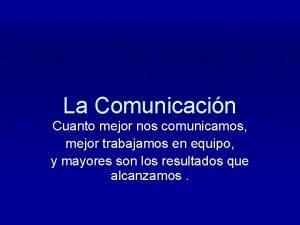 La Comunicacin Cuanto mejor nos comunicamos mejor trabajamos