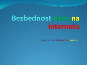 Bezbednost dece na internetu Kako surfovati internetom sigurno