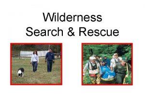 Wilderness Search Rescue DEFINE WILDERNESS Wilderness is generally