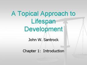 A Topical Approach to Lifespan Development John W