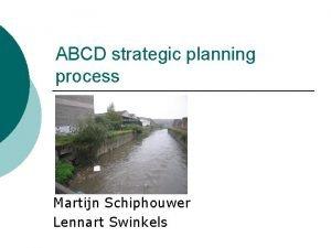 ABCD strategic planning process Martijn Schiphouwer Lennart Swinkels