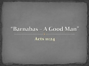 Barnabas A Good Man Acts 11 24 Acts
