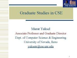 Graduate Studies in CSE Murat Yuksel Associate Professor