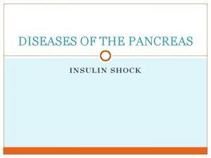 DISEASES OF THE PANCREAS INSULIN SHOCK Insulin Shock