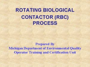 ROTATING BIOLOGICAL CONTACTOR RBC PROCESS Prepared By Michigan
