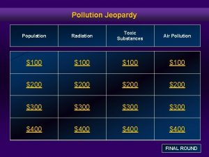 Pollution Jeopardy Population Radiation Toxic Substances Air Pollution