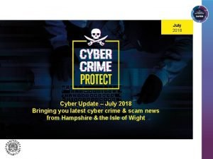 July 2018 Cyber Update July 2018 Bringing you