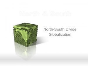 North South NorthSouth Divide Globalization NORTH SOUTH DIVIDE
