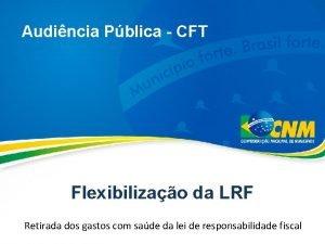 Audincia Pblica CFT Flexibilizao da LRF Retirada dos