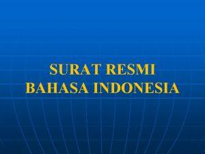 SURAT RESMI BAHASA INDONESIA Surat Merupakan Sarana Komunikasi