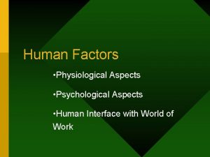 Human Factors Physiological Aspects Psychological Aspects Human Interface