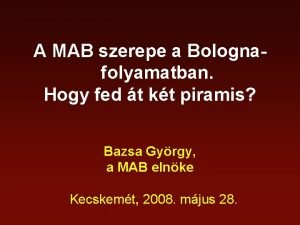 A MAB szerepe a Bolognafolyamatban Hogy fed t