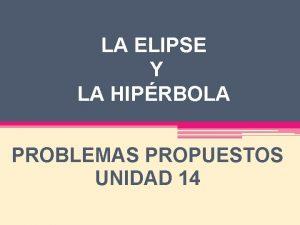 LA ELIPSE Y LA HIPRBOLA PROBLEMAS PROPUESTOS UNIDAD