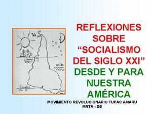 REFLEXIONES SOBRE SOCIALISMO DEL SIGLO XXI DESDE Y