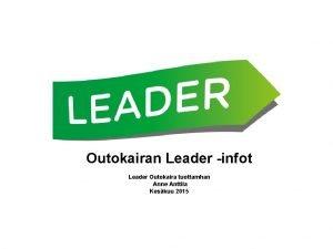 Outokairan Leader infot Leader Outokaira tuottamhan Anne Anttila