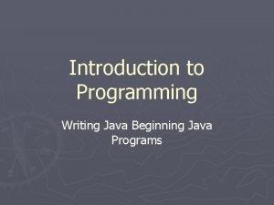 Introduction to Programming Writing Java Beginning Java Programs