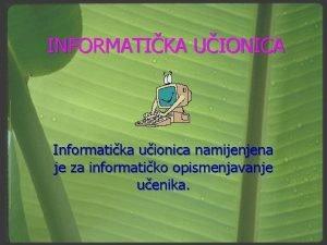 INFORMATIKA UIONICA Informatika uionica namijenjena je za informatiko