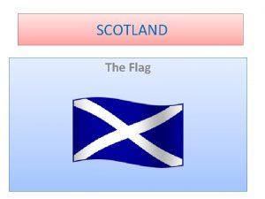 SCOTLAND The Flag SCOTLAND The United Kingdom Map